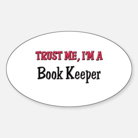 Trust Me I'm a Book Keeper Oval Decal
