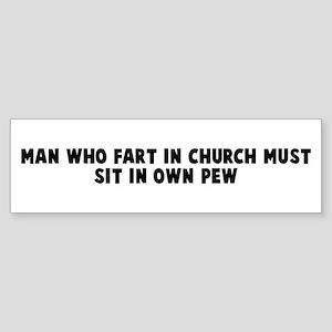 Man who fart in church must s Bumper Sticker