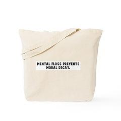 Mental floss prevents moral d Tote Bag