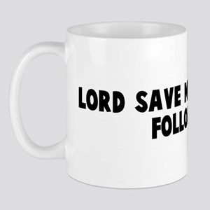 Lord save me from your follow Mug