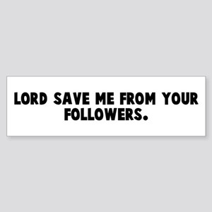 Lord save me from your follow Bumper Sticker