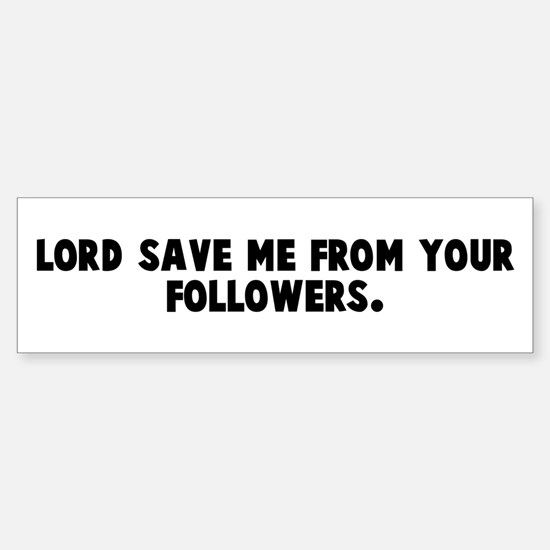 Lord save me from your follow Bumper Bumper Bumper Sticker