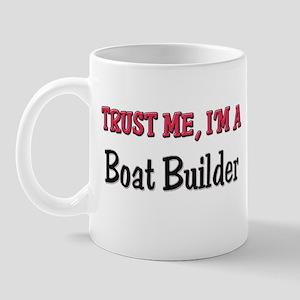 Trust Me I'm a Boat Builder Mug
