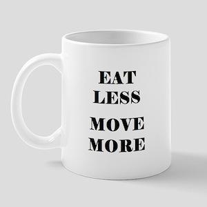 EAT LESS  MOVE MORE Mug