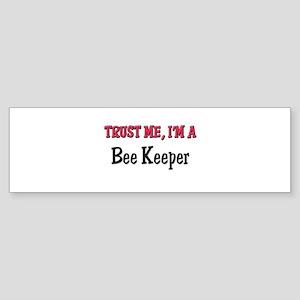 Trust Me I'm a Bee Keeper Bumper Sticker
