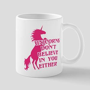 Unicorns Don't Believe in You Ei 11 oz Ceramic Mug