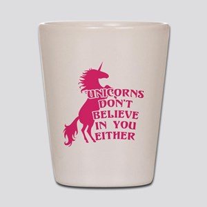 Unicorns Don't Believe in You Either Shot Glass