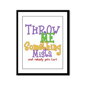 Throw Me Something Mista Framed Panel Print