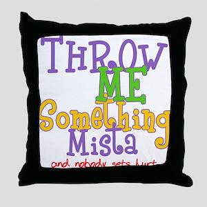 Throw Me Something Mista Throw Pillow