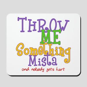 Throw Me Something Mista Mousepad