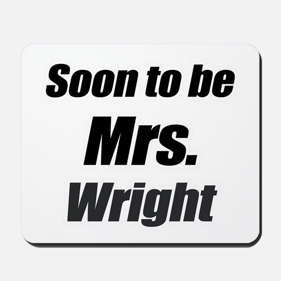 Soon to be Mrs. Wright Mousepad