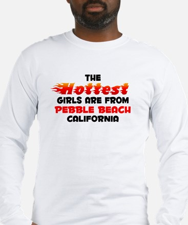 Hot Girls: Pebble Beach, CA Long Sleeve T-Shirt