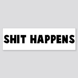 Shit happens Bumper Sticker