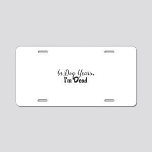 In Dog Years, I'm Dead Aluminum License Plate