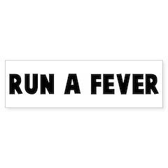Run a fever Bumper Bumper Sticker