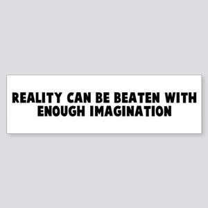 Reality can be beaten with en Bumper Sticker