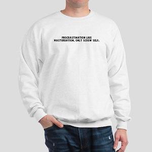 Procrastination like masturba Sweatshirt
