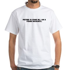 Pretend to spank me I am a ps White T-Shirt