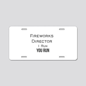 Fireworks Director I Run Yo Aluminum License Plate