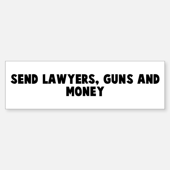 Send lawyers guns and money Bumper Bumper Bumper Sticker