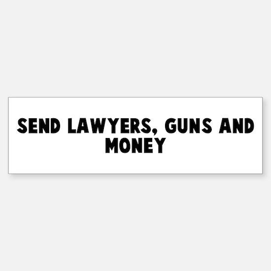 Send lawyers guns and money bumper bumper bumper sticker