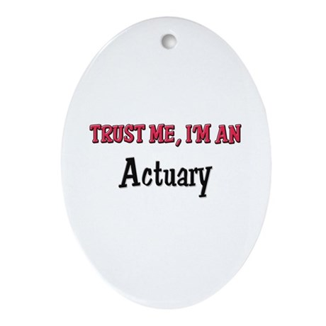 Trust Me I'm an Actuary Oval Ornament