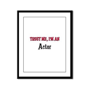 Trust Me I'm an Actor Framed Panel Print