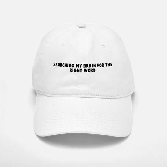 Searching my brain for the ri Baseball Baseball Cap