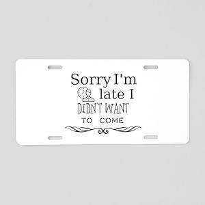 Sorry I'm late I didn't wan Aluminum License Plate