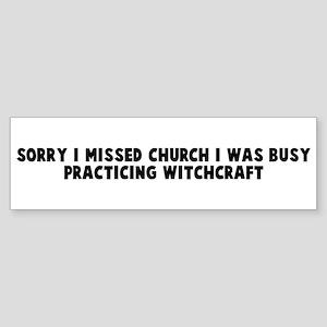 Sorry I missed church I was b Bumper Sticker