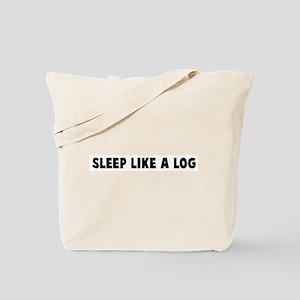 Sleep like a log Tote Bag
