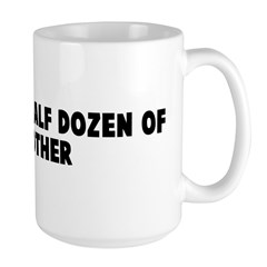 Six of one half dozen of the Large Mug