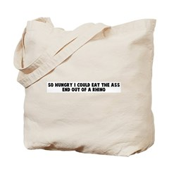 So hungry I could eat the ass Tote Bag