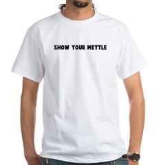 Show your mettle White T-Shirt