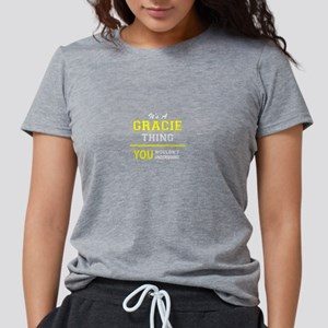 GRACIE thing, you wouldn't understand ! T-Shirt