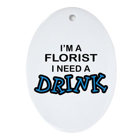 Florist Need a Drink Oval Ornament