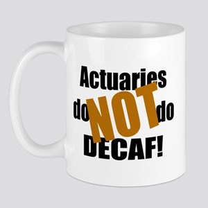 Actuaries Don't Do Decaf Mug