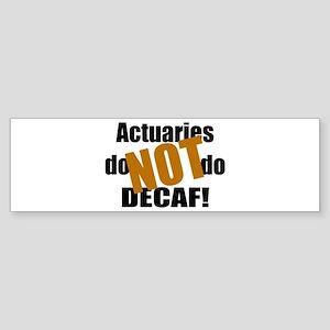 Actuaries Don't Do Decaf Bumper Sticker