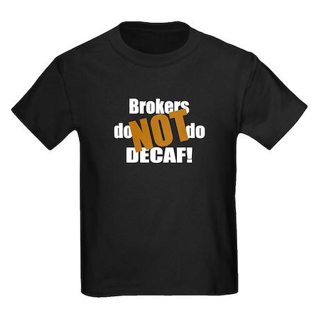 Broker Don't Do Decaf Kids Dark T-Shirt