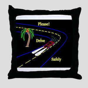 PLEASE! DRVE SAFELY Throw Pillow