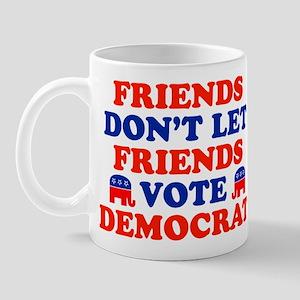 Friends Don't Let Friends Vote Democrat Mug