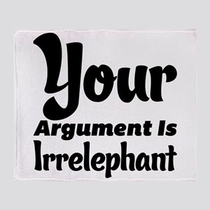 Your Argument Is Irrelephant Throw Blanket
