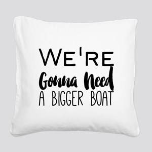 We're Gonna Need a Bigger Boa Square Canvas Pillow