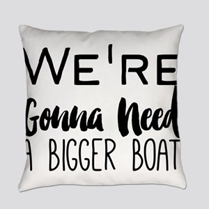 We're Gonna Need a Bigger Boat Everyday Pillow
