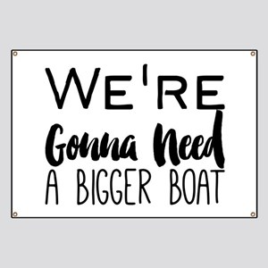 We're Gonna Need a Bigger Boat Banner