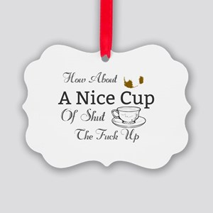 How About A Nice Cup Of Shut The Picture Ornament