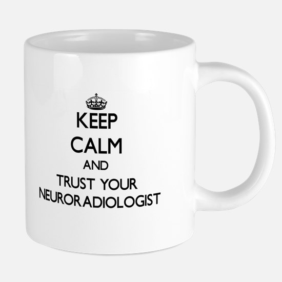 Keep Calm and Trust Your Neuroradiologist Mugs