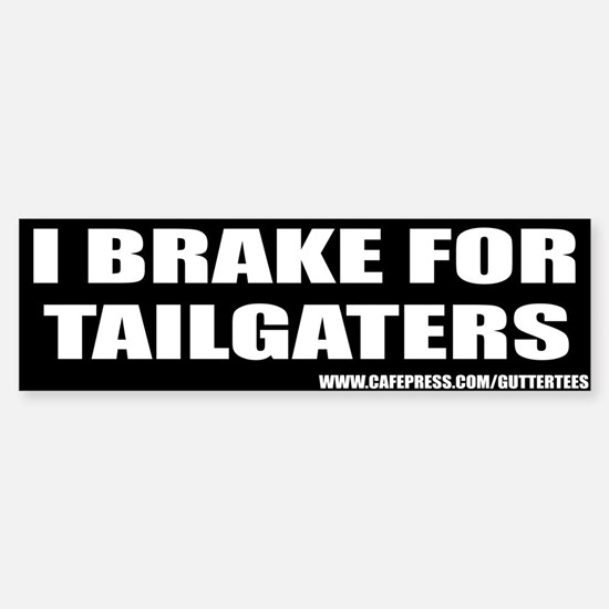 I Brake For Tailgaters Bumper Bumper Bumper Bumper Sticker