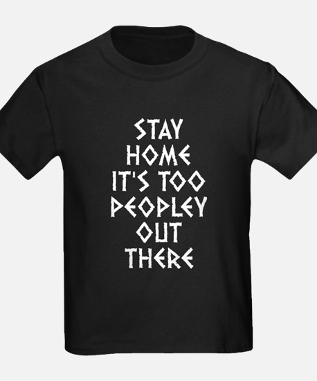 Stay Home Its Too Peopley Out There T-Shirt