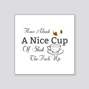 How About A Nice Cup Of Shut The Fuck Up Sticker